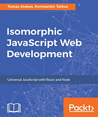 Isomorphic JavaScript Web Development: Universal JavaScript with React and Node