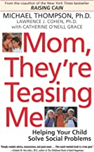 Mom, They're Teasing Me: Helping Your Child Solve Social Problems