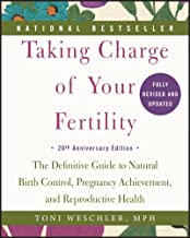 Taking Charge of Your Fertility: The Definitive Guide to Natural Birth Control, Pregnancy Achievement, and Reproductive He...