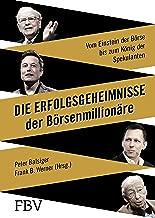 Die Erfolgsgeheimnisse der Börsenmillionäre: Vom Einstein der Börse bis zum König der Spekulanten (German Edition)