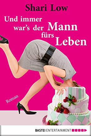 Und immer war's der Mann fürs Leben: Roman (German Edition)