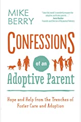 Confessions of an Adoptive Parent: Hope and Help from the Trenches of Foster Care and Adoption Kindle Edition