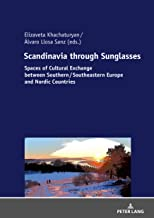 Scandinavia through Sunglasses: Spaces of Cultural Exchange between Southern/Southeastern Europe and Nordic Countries (English Edition)
