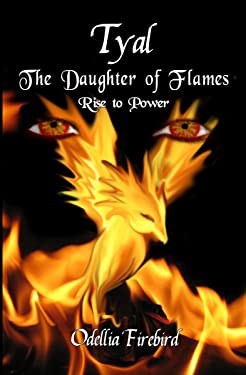 Tyal The Daughter of Flames: Rise to Power (Daughter of Flames Chronicles Book 3)