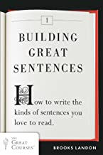 Building Great Sentences: How to Write the Kinds of Sentences You Love to Read (Great Courses)