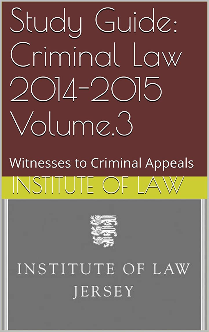 強調持続する電話Study Guide: Criminal Law 2014-2015 Volume.3: Witnesses to Criminal Appeals (Institute of Law Study Guides 2014-2015 Book 8) (English Edition)