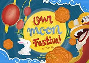 Our Moon Festival: Celebrating the Moon Festival in Asian Communities