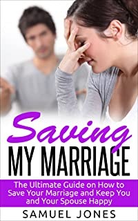 Saving my Marriage: The Ultimate Guide on How to Save Your Marriage and Keep You and Your Spouse Happy (Marriage Issues and Counselling)