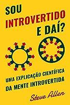 Sou introvertido e daí? Uma explicação científica da mente introvertida: O que nos motiva genética, comportamental e fisic...