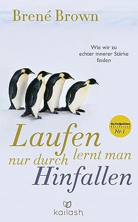 Laufen lernt man nur durch Hinfallen: Wie wir zu echter innerer Stärke finden (German Edition)