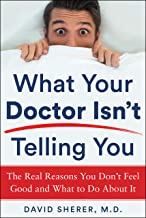 What Your Doctor Isn't Telling You: The Real Reasons You Don't Feel Good and What YOU Can Do About It (English Edition)