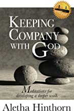 Keeping Company with God: Meditations for Developing a Deeper Walk