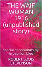 THE WAIF WOMAN  1916 (unpublished story): special annotations by: le papillon bleu