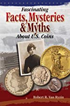 Fascinating Facts, Mysteries and Myths About U.S. Coins