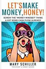 """Let's Make Money, Honey!: Screw the """"money mindset"""" thing & get some cash flow already Kindle Edition"""