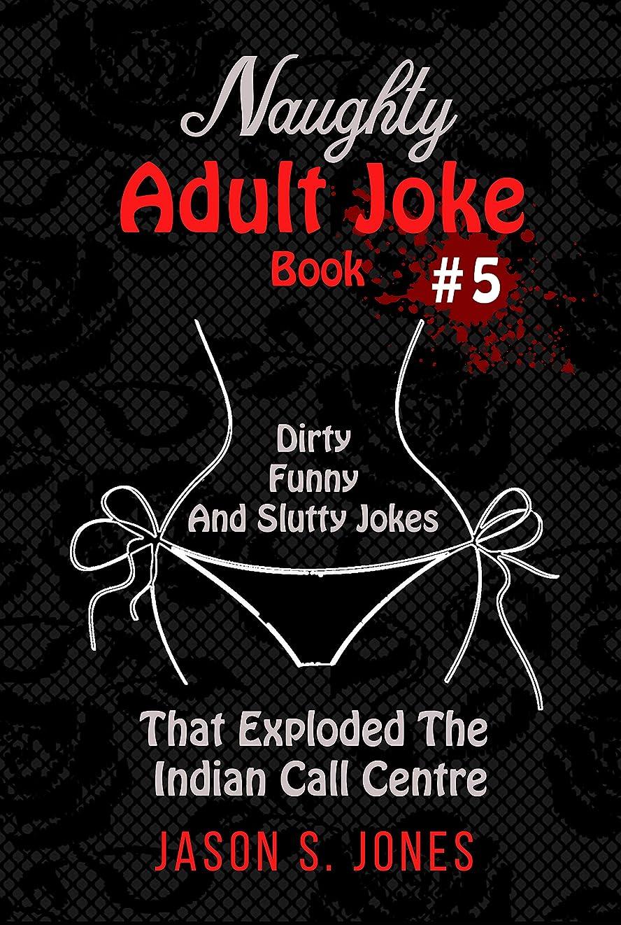 顔料行商人願望Naughty Adult Joke Book #5: Dirty, Funny And Slutty Jokes That Exploded The Indian Call Centre (English Edition)