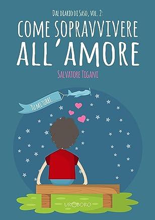 Come sopravvivere allAmore (Dal diario di Saso Vol. 2)