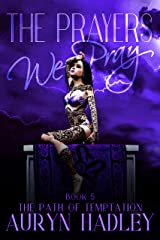 The Prayers We Pray (The Path of Temptation Book 5) Kindle Edition