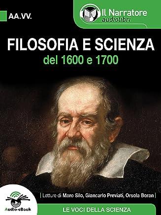 Filosofia e Scienza del 1600 e 1700 (Audio-eBook)