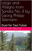 Largo and Allegro from Sonata No. 4 by Georg Philipp Telemann: Duet for Two Tubas
