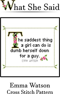 Emma Watson Quote Cross Stitch Pattern: The Saddest Thing A Girl Can Do Is Dumb Herself Down For A Guy.