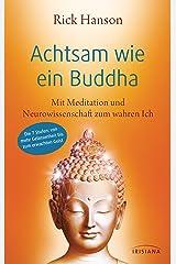 Achtsam wie ein Buddha: Mit Meditation und Neurowissenschaft zum wahren Ich - Die 7 Stufen: von mehr Gelassenheit bis zum erwachten Geist (German Edition) Kindle Edition