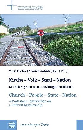 Kirche – Volk – Staat – Nation // Church – People – State – Nation: Ein Beitrag zu einem schwierigen Verhältnis // A Protestant Contribution on a Difficult ...   Leuenberg Documents 7) (German Edition)