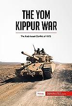 The Yom Kippur War: The Arab-Israeli Conflict of 1973 (History)