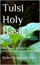 Tulsi Holy Basil: The Queen of Herbs in Ayurveda, TCM and Homeopathy (Learning Medicinal Herbs within India's Ancient Ayurvedic Medicine Book 2)