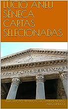 LÚCIO ANEU SÊNECA CARTAS SELECIONADAS: Introdução, tradução do latim e notas: Aldo Dinucci