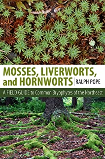 Mosses, Liverworts, and Hornworts: A Field Guide to the Common Bryophytes of the Northeast