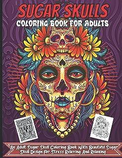 Sugar Skulls Coloring Book For Adults: 35 Plus Designs Inspired by Día de Los Muertos Skull Day of the Dead Easy Patterns ...