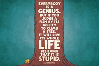 GodsGrace Everybody is A Genius BUT IF You Judge A Fish by ITS Ability to Climb A Tree IT Will Live ITS Whole Life Believing That IT is Stupid. by Albert Einstein Poster