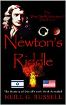 Newton's Riddle: The Mystery of Daniel's 70th Week Revealed (Newton's Riddle Trilogy Series Book 1) (English Edition)