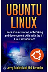 Ubuntu Linux: Learn administration, networking, and development skills with the #1 Linux distribution! Kindle Edition