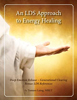An LDS Approach to Energy Healing - Deep Emotion Release & Generational Clearing