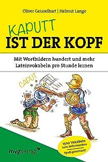 Kaputt ist der Kopf: Mit Wortbildern hundert und mehr Latein
