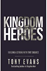 Kingdom Heroes: Building a Strong Faith That Endures Kindle Edition