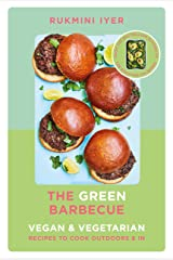 The Green Barbecue: Modern Vegan & Vegetarian Recipes to Cook Outdoors & In Kindle Edition