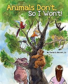 Animals Don't, So I Won't