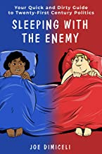 Sleeping with the Enemy: Your Quick and Dirty Guide to Twenty-First Century Politics