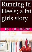 Running in Heels; a fat girls story
