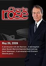 Charlie Rose - Jon Newman / Obama's Supreme Court nominee Sotomayor / Eliz. Edwards May 26; 2009