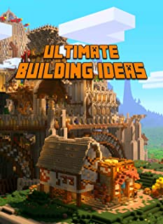 Ultimate Building Ideas Book: Amazing Building Ideas and Guides for All Minecrafters. Marvellous Creation for Dedicated Mi...