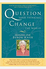 Question Your Thinking, Change the World: Quotations from Byron Katie Kindle Edition