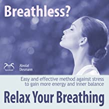 Breathless? Relax your Breathing: Easy and effective method against stress to gain more energy and inner balance