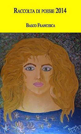 Raccolta di Poesie 2014: Viaggio nei pensieri della mia vita (Raccolta di pensieri di vita Vol. 1)