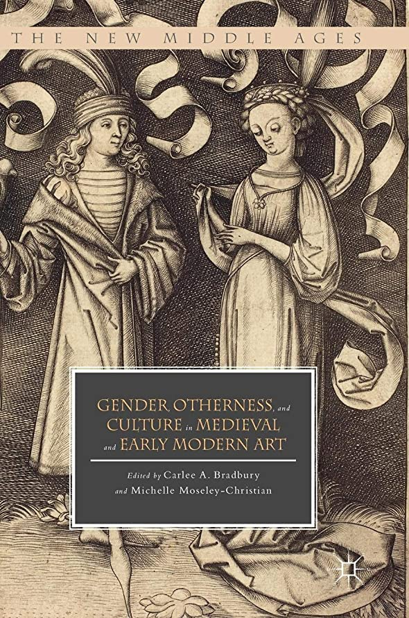 Gender, Otherness, and Culture in Medieval and Early Modern Art (The New Middle Ages)