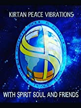 Kirtan Peace Vibrations With Spirit Soul And Friends