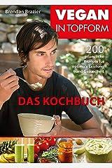 Vegan in Topform - Das Kochbuch- E-Book: 200 pflanzliche Rezepte für optimale Leistung und Gesundheit (German Edition) Kindle Edition